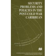 Security Problems and Policies in the Post-Cold War Caribbean by Jorge Rodriguez Beruff