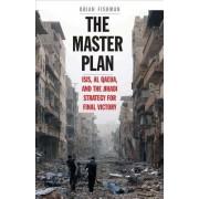 The Master Plan: Isis, Al-Qaeda, and the Jihadi Strategy for Final Victory