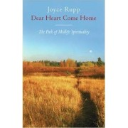 Dear Heart, Come Home by Joyce Rupp