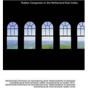 Rubber Companies in the Netherland East Indies by Ter Bevordering Eener Nederl Commissie Ter Bevordering Eener Nederl