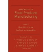 Handbook of Food Products Manufacturing: Health, Meat, Milk, Poultry, Seafood, and Vegetables v. 2 by Y. H. Hui