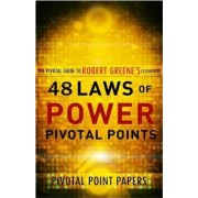 The 48 Laws of Power Pivotal Points -The Pivotal Guide to Robert Greene's Celebrated Book by Pivotal Point Papers