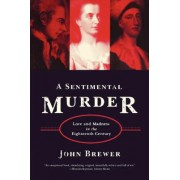 A Sentimental Murder by Professor of Cultural History John Brewer