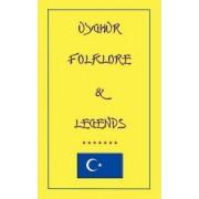 Uyghur Folk-Lore and Legend by John David Halsted