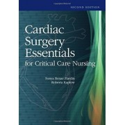 Cardiac Surgery Essentials For Critical Care Nursing by Sonya R. Hardin