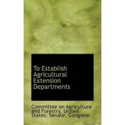 To Establish Agricultural Extension Departments by Committee on Agriculture and Forestry