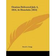Oration Delivered July 4, 1854, at Honolulu (1854) by David L Gregg