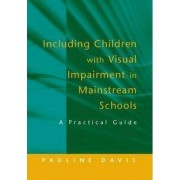 Including Children with Visual Impairment in Mainstream Schools by Pauline Davis