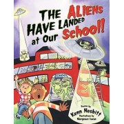 The Aliens Have Landed at Our School! by Ken Nesbitt