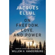 On Freedom, Love, and Power by Jacques Ellul