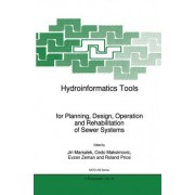 Hydroinformatics Tools for Planning, Design, Operation and Rehabilitation of Sewer Systems by Jiri Marsalek