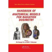 Handbook of Anatomical Models for Radiation Dosimetry by Xie George Xu
