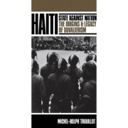Haiti: State against Nation by Michel-Rolph Trouillot