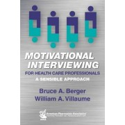 Motivational interviewing for health care professionals by Bruce A Berger