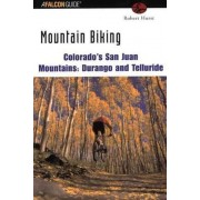 Mountain Biking Colorado's San Juan Mountains: Durango and Telluride by Robert Hurst