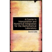 A Course in Interpolation and Numerical Integration for the Mathematical Laboratory by David Gibb