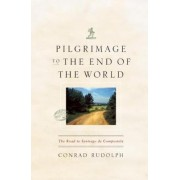 Pilgrimage to the End of the World by Conrad Rudolph