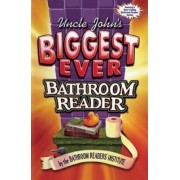 Uncle John's Biggest Ever Bathroom Reader by Bathroom Readers' Institute