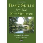 Basic Skills for the New Mediator by Allan H. Goodman