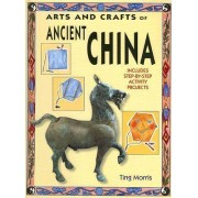 Arts and Crafts of Ancient China by Ting Morris