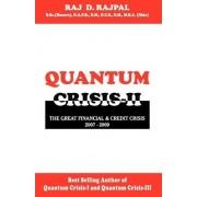 Quantum Crisis II-The Great Financial & Credit Crisis,2007-2009. by Raj D Rajpal