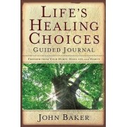 Life's Healing Choices Guided Journal by John Baker