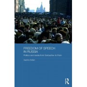 Freedom of Speech in Russia: Politics and Media from Gorbachev to Putin