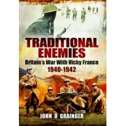 Traditional Enemies: Britain's War with Vichy France 1940-42 by Dr. John D. Grainger