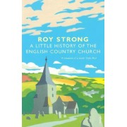 A Little History of the English Country Church by Sir Roy Strong