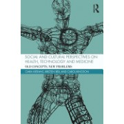 Social and Cultural Perspectives on Health, Technology and Medicine: Old Concepts, New Problems