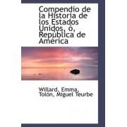 Compendio de La Historia de Los Estados Unidos,, Rep Blica de Am Rica by Willard Emma