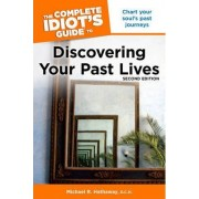 Complete Idiot's Guide to Discovering Your Past Lives by Michael R. Hathaway