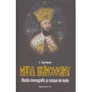 Mitul Brancoveanu. Studiu monografic si corpus de texte - I. Oprisan