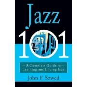 Jazz 101 by John F. Szwed