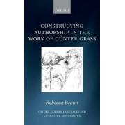 Constructing Authorship in the Work of Gunter Grass by Rebecca Braun