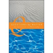 Questions That Matter: An Invitation to Philosophy, Brief Version by Ed. Miller