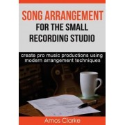Song Arrangement for the Small Recording Studio by MR Amos P Clarke