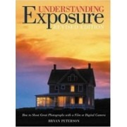 Understanding Exposure.How to Shoot Great Photographs with a Film or Digital Camera .