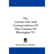 The Literary Life And Correspondence Of The Countess Of Blessington V3 by Richard Robert Madden