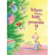 Where Did They Hide My Presents?: Silly Dilly Christmas Songs by Alan Katz