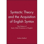 Syntactic Theory and the Acquisition of English Syntax by Andrew Radford