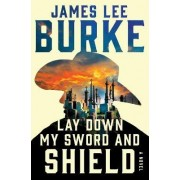 Lay Down My Sword and Shield by James Lee Burke