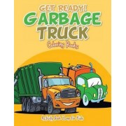 Get Ready! Garbage Truck Coloring Books by Activity Book Zone For Kids