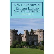 English Landed Society Revisited: The Collected Papers of F.M.L. Thompson: Vol. 2 by F. M. L. Thompson