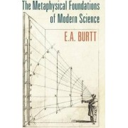The Metaphysical Foundations of Modern Science by E A Burtt