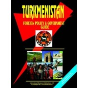 Turkmenistan Foreign Policy and Government Guide by Usa Ibp