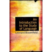 An Introduction to the Study of Language by Author Leonard Bloomfield