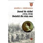 Jurnal de razboi 1916-1918 . Amintiri din viata mea - Anella N. Robanescu