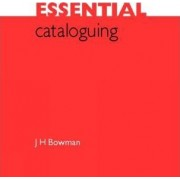 Essential Cataloguing by J. H. Bowman