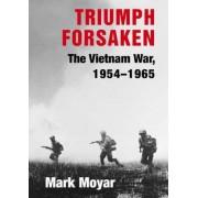Triumph Forsaken: v. 1 by Mark Moyar